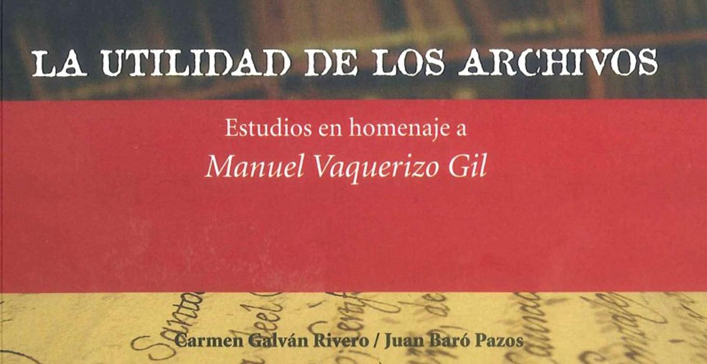 La Utilidad de los Archivos. Estudios en homenaje a Manuel Vaquerizo Gil